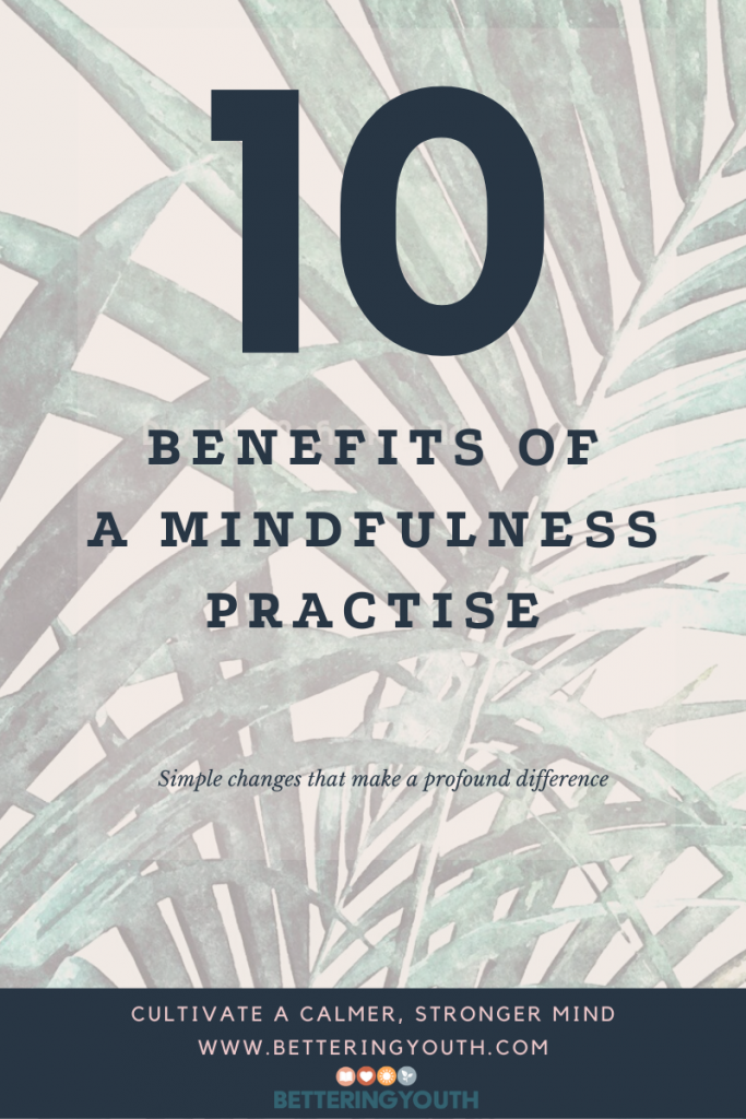 Mindfulness and the 10 ways it improves your life blog shared on betteringyouth.co.uk
