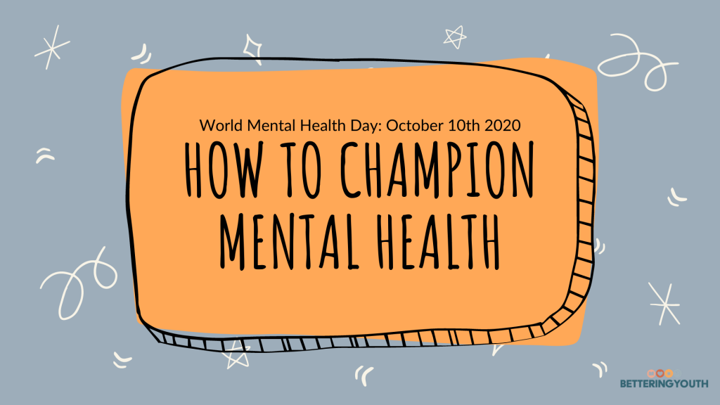 Bettering Youth shares how to champion mental health in time for world mental health day